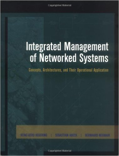 Integrated Management of Networked Systems: Concepts, Architectures, and Their Operational Application (The Morgan Kaufmann Series in Networking)